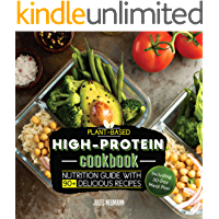 Plant-Based High-Protein Cookbook: Nutrition Guide With 90+ Delicious Recipes (Including 30-Day Meal Plan) (Vegan Meal Prep Book 2)