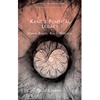 Kant's Political Legacy: Human Rights, Peace, Progress (Political Philosophy Now)