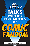 Bill Schelly Talks with the Founders of Comic Fandom: Volume One
