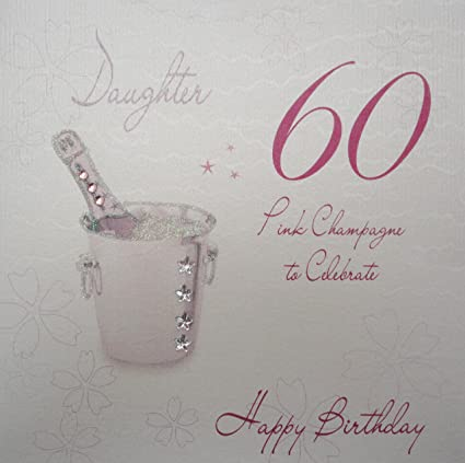 WHITE COTTON CARDS Daughter 60 Celebrate Happy Handmade 60th Birthday Card Pink Champagne Amazoncouk Kitchen Home