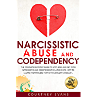 Narcissistic Abuse and Codependency: The Complete Recovery Guide to Spot, End, and Get Over Narcissistic and Codependent…