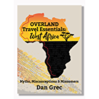 Overland Travel Essentials: West Africa: Myths, Misconceptions and Misnomers (English Edition)