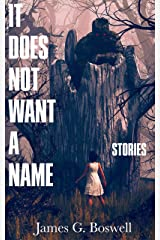 It Does Not Want a Name: Stories Kindle Edition