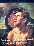 Delacroix, peintures et dessins d'inspiration religieuse: Musee national Message biblique Marc Chagall, Nice, 5 juillet-6 octobre 1986 (French Edition)