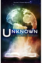 Unknown: A Science Fiction and Fantasy Anthology (Hidden Worlds Book 1) Kindle Edition