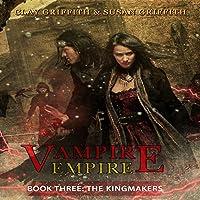 The Kingmakers: Vampire Empire Book 3