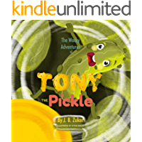The Wacky Adventures of Tony The Pickle: Children's Book by J. B. Zuker (Tony The Pickle Children's Book 1)