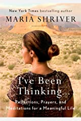 I've Been Thinking . . .: Reflections, Prayers, and Meditations for a Meaningful Life Kindle Edition