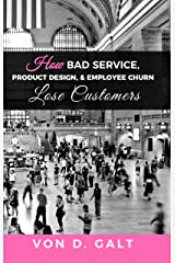 How Bad Service, Product Design, & Employee Churn Lose Customers Kindle Edition