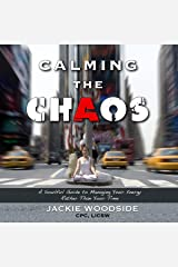 Calming the Chaos: A Soulful Guide to Managing Your Energy Rather than Your Time Audible Audiobook