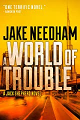 A WORLD OF TROUBLE (Jack Shepherd Book 3) Kindle Edition