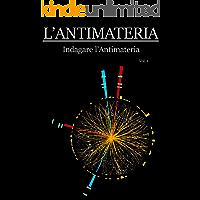 L'ANTIMATERIA - Indagare l'Antimateria