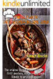 THE ULTIMATE DUTCH OVEN RECIPE BOOK: The original Dutch Oven cookbook for Grill masters, campers and cooks Simply to…