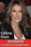 Céline Dion - Les secrets de son incroyable réussite.