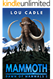 Mammoth (Dawn of Mammals Book 5)