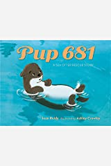 Pup 681: A Sea Otter Rescue Story Kindle Edition