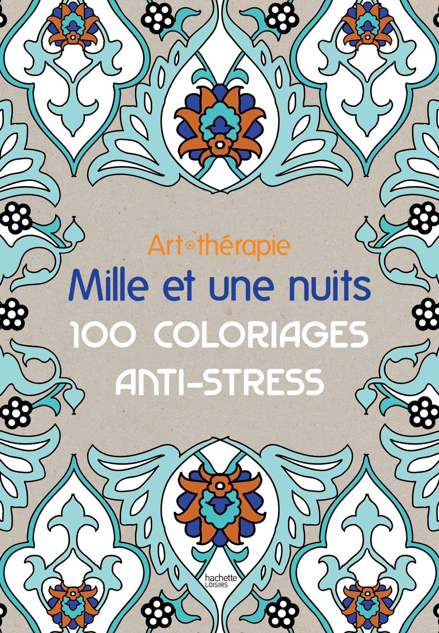 Art thérapie Mille et une nuits 100 coloriages anti stress Amazon Sophie Leblanc Livres
