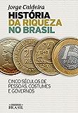 História da riqueza no Brasil: Cinco séculos de pessoas, costumes e governos