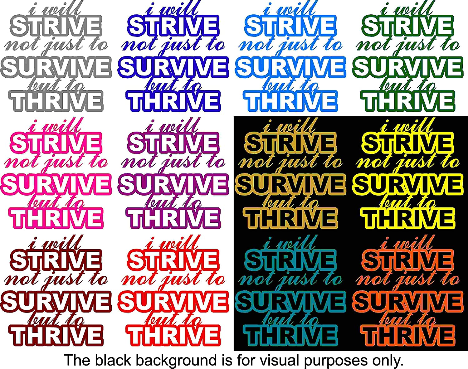 Motivation Quote I Will Strive Not Just To Survive But To Thrive Decal Sticker Vinyl Car Window Tumblers Wall Laptops Cellphones Phones Tablets Ipads Helmets Motorcycles Computer Towers V and T Gifts