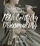 The American Duchess Guide to 18th Century Dressmaking: How to Hand Sew Georgian Gowns and Wear Them With Style