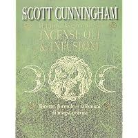 Il libro magico degli incensi, oli & infusioni. Ricette, formule e talismani di magia pratica