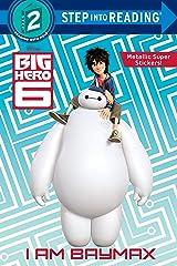 I Am Baymax (Disney Big Hero 6) (Step into Reading) Paperback