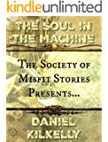 The Society of Misfit Stories Presents: The Soul in the Machine