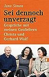 Sei dennoch unverzagt: Gespräche mit meinen Großeltern Christa und Gerhard Wolf (German Edition)