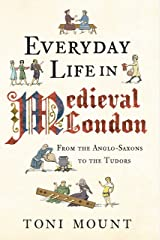 Everyday Life in Medieval London: From the Anglo-Saxons to the Tudors Kindle Edition
