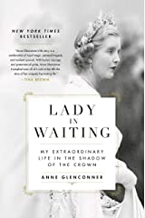 Lady in Waiting: My Extraordinary Life in the Shadow of the Crown Kindle Edition