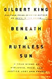 Beneath a Ruthless Sun: A True Story of Violence, Race, and Justice Lost and Found
