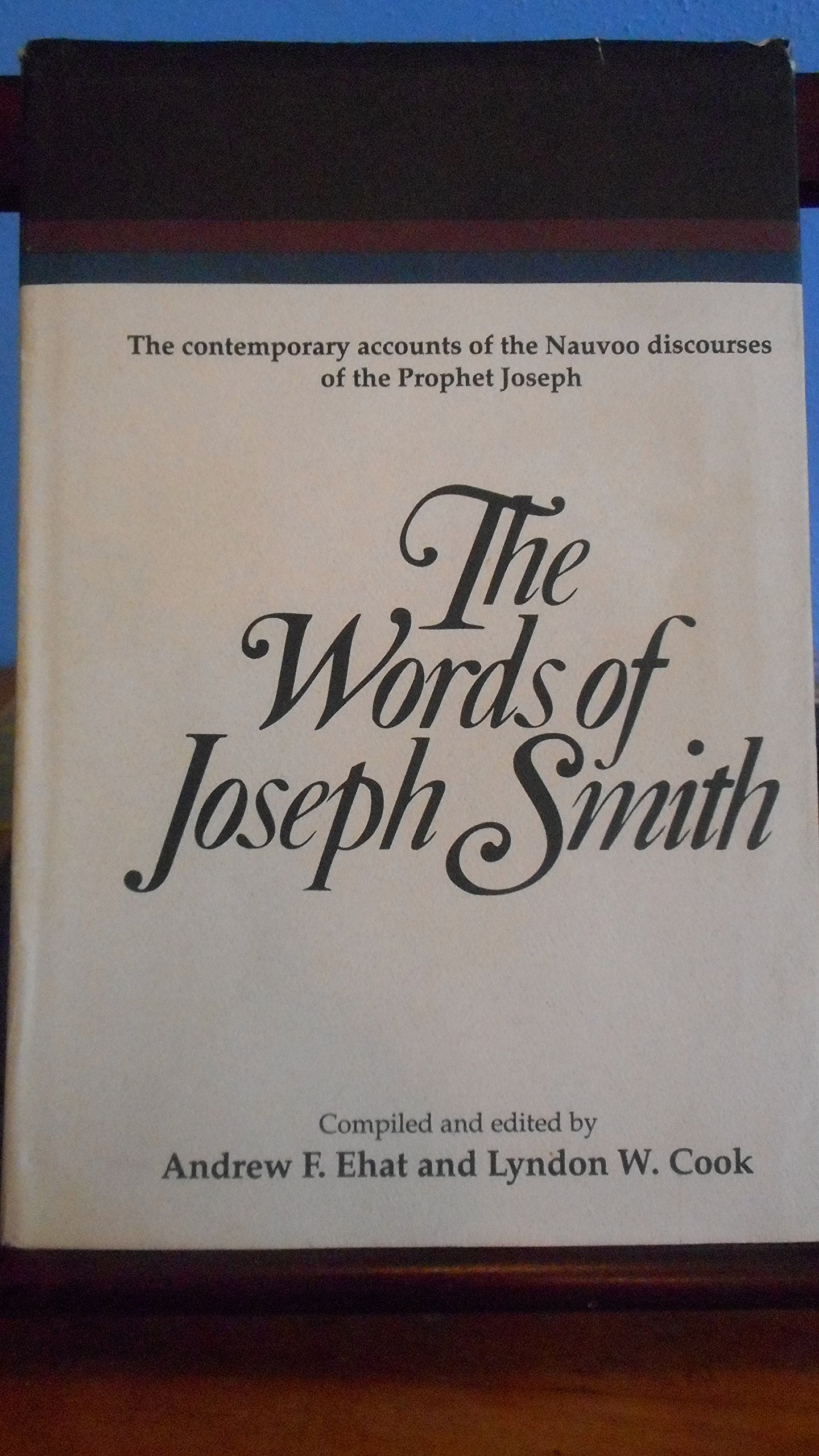 The Words of Joseph Smith Andrew F Ehat Lyndon W Cook