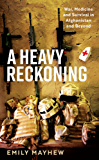 A Heavy Reckoning: War, Medicine and Survival in Afghanistan and Beyond (Wellcome)