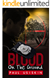Blood on the Ground: A Romantic Thriller Based on Real Events (The Chizzik Sagas Book 1)