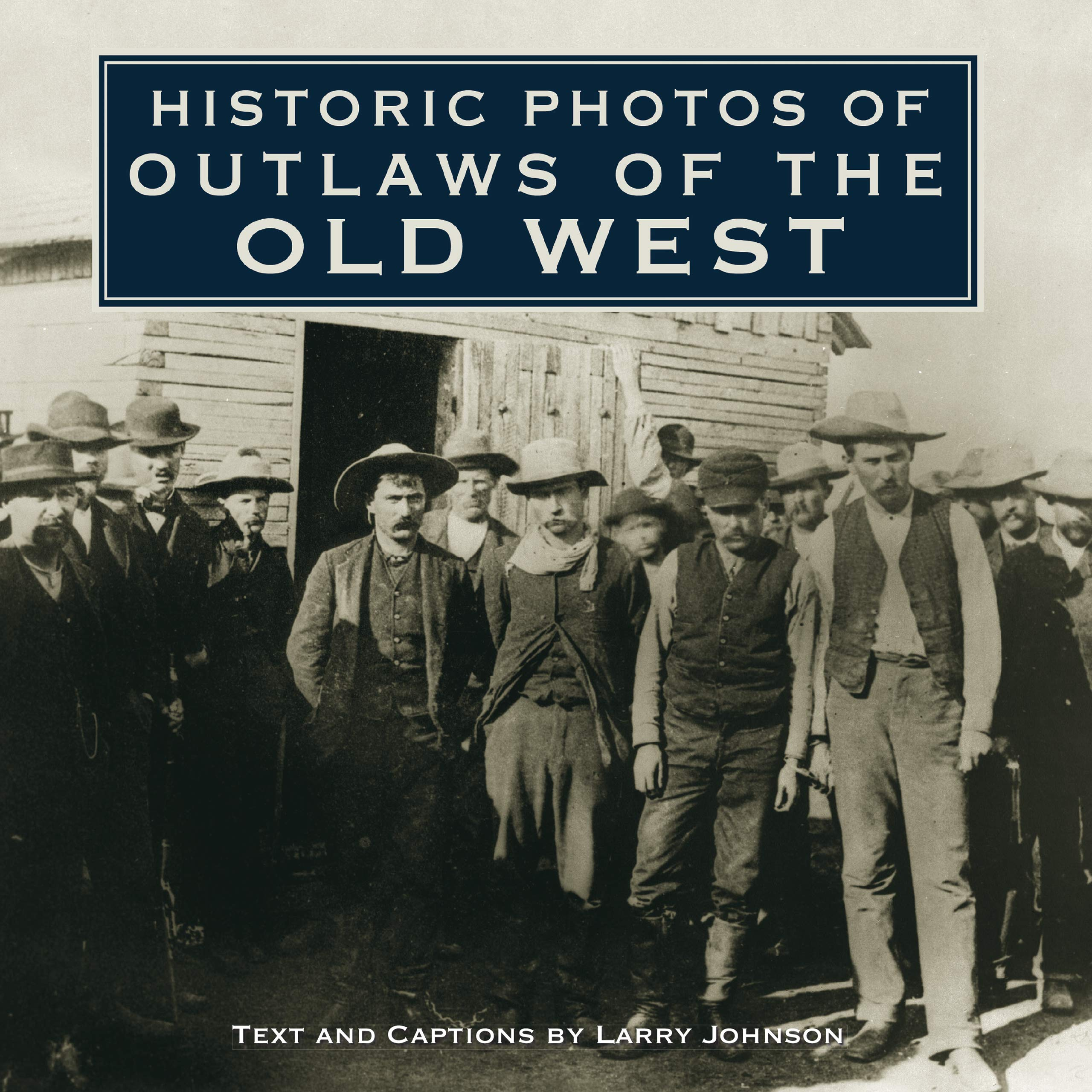 Historic Photos of Outlaws of the Old West: Johnson, Larry, Turner  Publishing: 9781596525795: Amazon.com: Books