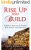Rise Up and Build: A Biblical Approach To Dealing With Anxiety and Depression