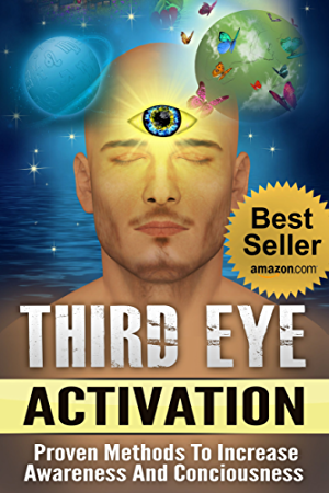 Third Eye: Third Eye Activation Mastery; Easy And Simple Guide To Activating Your Third Eye Within 24 Hours (Third Eye Awakening; Pineal Gland Activation; Opening the Third Eye)