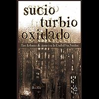 """Sucio, turbio, oxidado: Tres historias de """"amor"""" en la Ciudad Sin Nombre (Flores de asfalto) (Spanish Edition)"""