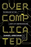 Overcomplicated: Technology at the Limits of Comprehension