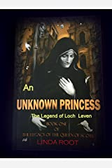 An Unknown Princess: The Legend of Loch Leven (The Legacy of the Queen of Scots Book 1) Kindle Edition