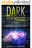 Dark Psychology 101: A Guide for Beginners to Find out the Secrets of Deception, Hypnotism, Dark Persuasion, Mind Control, Covert NLP. Brainwashing to ... Manipulated and Foresee Human Behavior