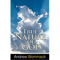 The True Nature of God: The Importance and Benefits of Understanding God's Character