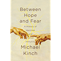 Between Hope and Fear: A History of Vaccines and Human Immunity