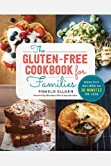 The Gluten Free Cookbook for Families: Healthy Recipes in 30 Minutes or Less Kindle Edition