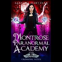 Montrose Paranormal Academy, Book 2: Crossing Nexis: A Young Adult Urban Fantasy Academy Novel
