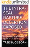 THE INTRA-SEAL RAPTURE DECEPTION EXPOSED: As devised and taught by Jacob Prasch