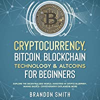 Cryptocurrency, Bitcoin, Blockchain Technology & Altcoins for Beginners: Explore the Decentralized World, Investing in…