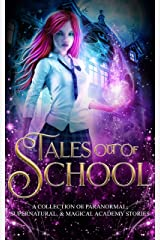 Tales Out Of School: A Collection of Paranormal, Supernatural, & Magical Academy Stories Kindle Edition