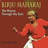 Birju Maharaj: The Master Through My Eyes