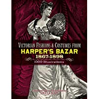 Victorian Fashions and Costumes from Harper's Bazar, 1867-1898 (Dover Fashion and Costumes)
